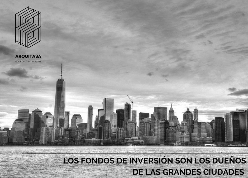 LOS FONDOS DE INVERSIÓN SON LOS DUEÑOS DE LAS GRANDES CIUDADES