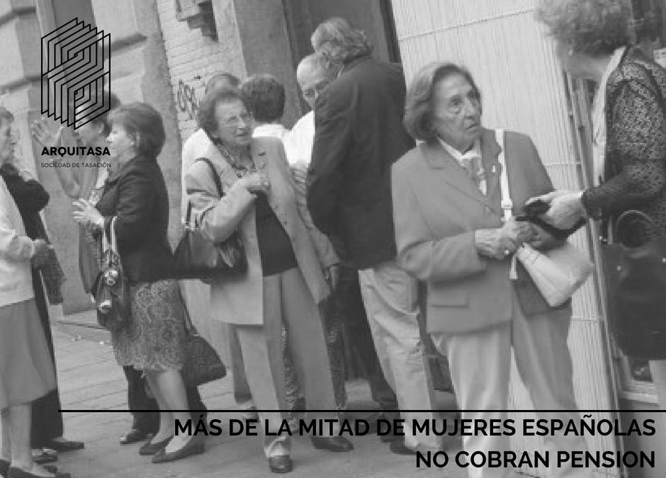 MÁS DE LA MITAD DE MUJERES ESPAÑOLAS NO COBRAN PENSIÓN