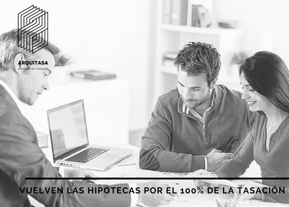 VUELVEN LAS HIPOTECAS POR EL 100% DE LA TASACIÓN.