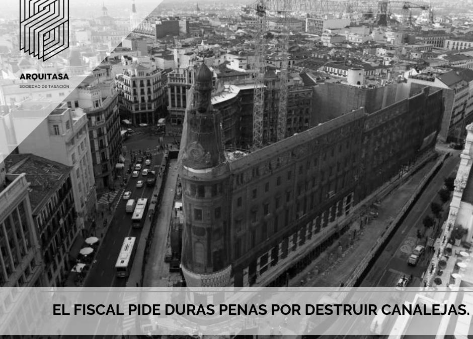 EL FISCAL PIDE DURAS PENAS POR DESTRUIR CANALEJAS.