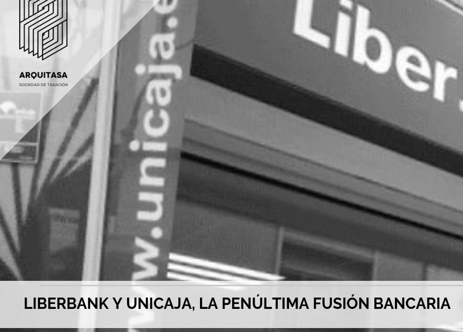 LIBERBANK Y UNICAJA, LA PENÚLTIMA FUSIÓN BANCARIA.