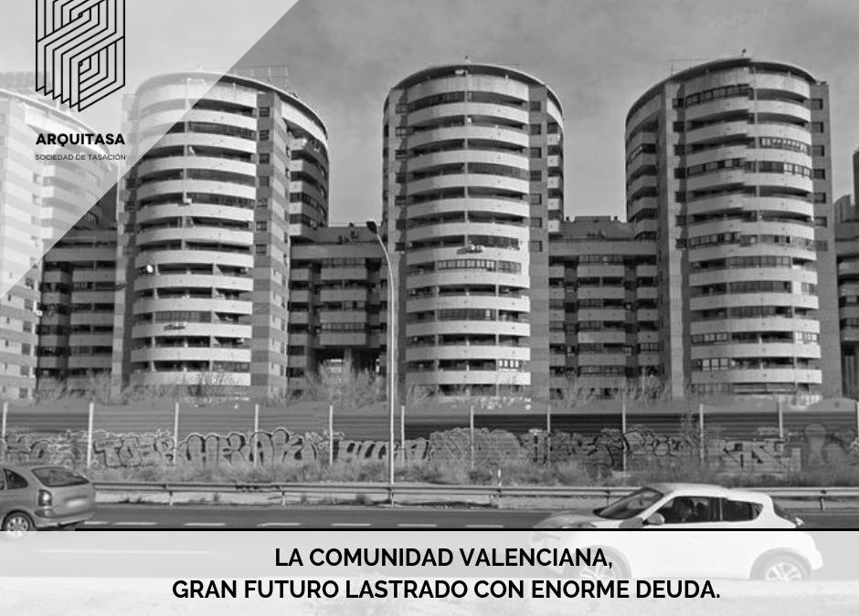 LA COMUNIDAD VALENCIANA, GRAN FUTURO LASTRADO CON ENORME DEUDA.