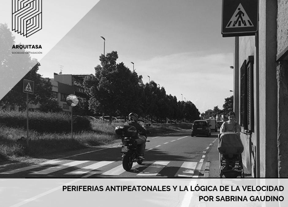 Periferias antipeatonales y la lógica de la velocidad | Sabrina Gaudino