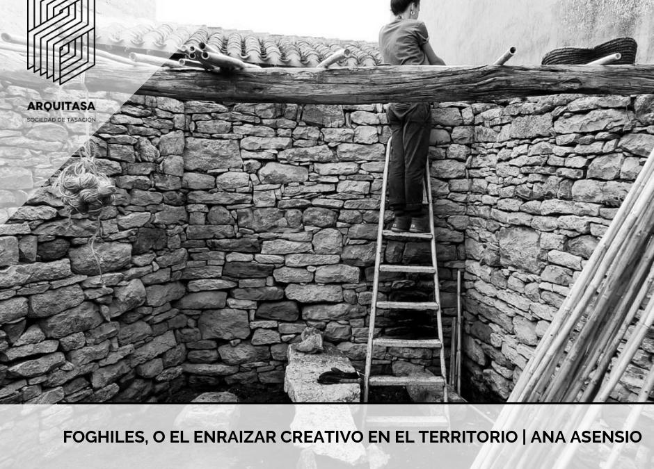 FOGHILES, o el enraizar creativo en el territorio | Ana Asensio