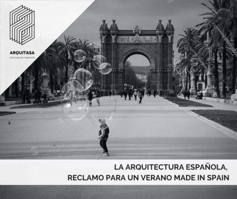 LA ARQUITECTURA ESPAÑOLA, RECLAMO PARA UN VERANO MADE IN SPAIN