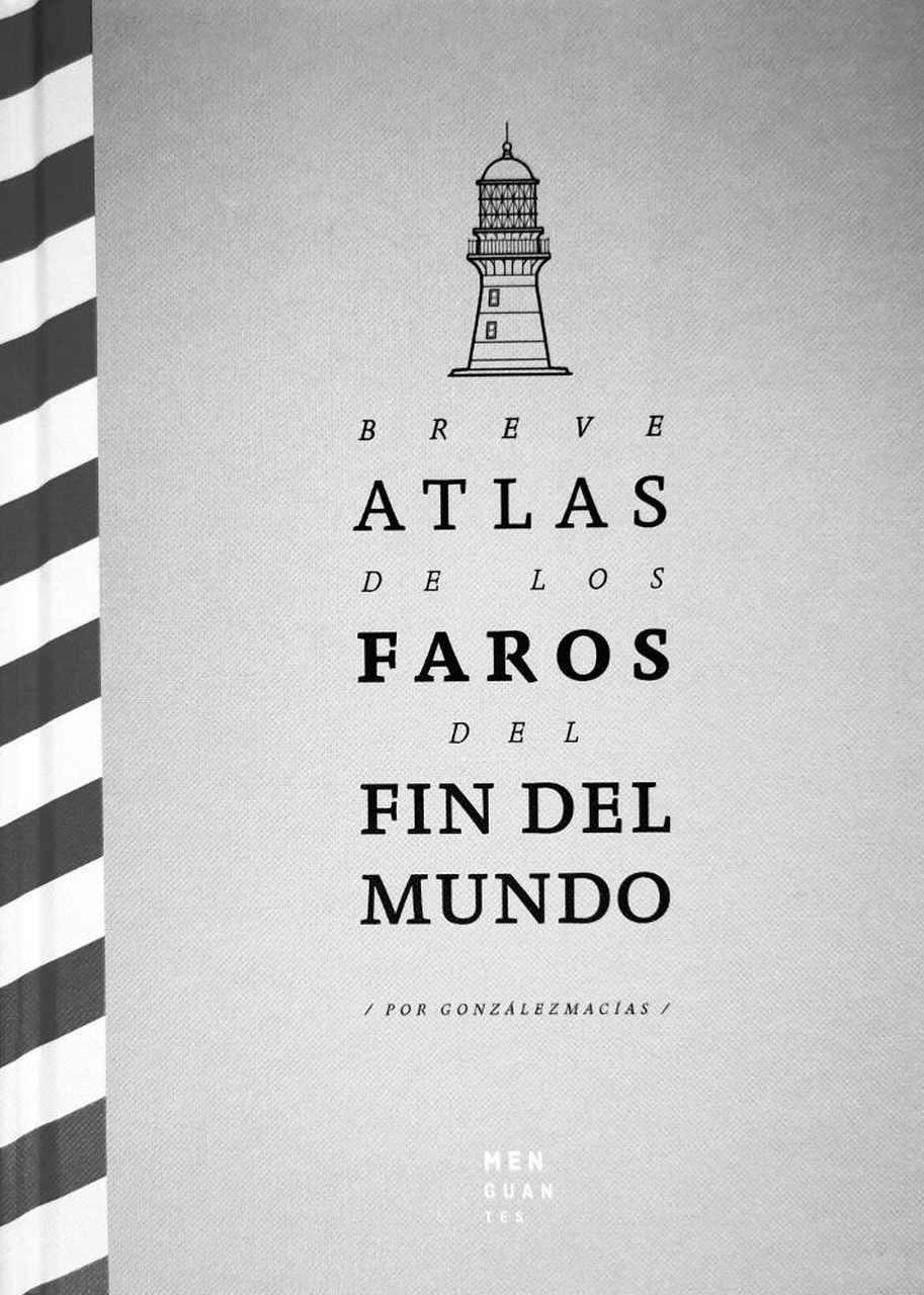 El libro Breve Atlas por los Faros del Fin del Mundo es una recopilación del geógrafo y literario José Luis González donde plantea un interesante recorrido por los faros más aislados del planeta